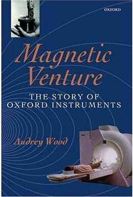 Book Magnetic Venture: The Story of Oxford Instruments by Audrey Wood
