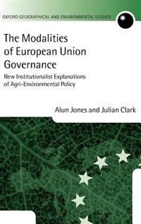 Book The Modalities of European Union Governance: New Institutionalist Explanations of Agri-Environment… by Alun Jones