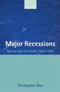 Book Major Recessions: Britain and the World 1920-1995 by Christopher Dow