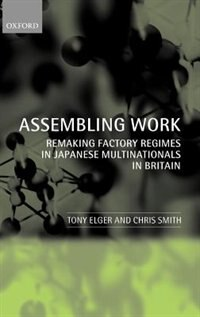 Book Assembling Work: Remaking Factory Regimes in Japanese Multinationals in Britain by Tony Elger