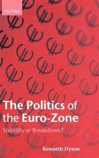 Book The Politics of the Euro-Zone: Stability or Breakdown? by Kenneth Dyson