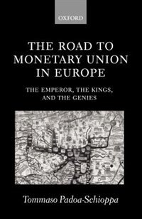 Book The Road to Monetary Union in Europe: The Emperor, the Kings, and the Genies by Tommaso Padoa-Schioppa