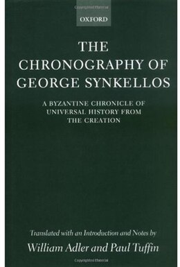 Book The Chronography of George Synkellos: A Byzantine Chronicle of Universal History from the Creation by William Adler