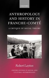 Book Anthropology and History in Franche-Comte: A Critique of Social Theory by Robert Layton