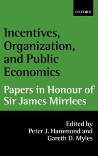 Book Incentives, Organization, and Public Economics: Papers in Honour of Sir James Mirrlees by Peter Hammond
