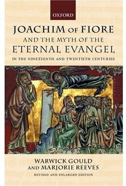 Book Joachim of Fiore and the Myth of the Eternal Evangel in the Nineteenth and Twentieth Centuries by Warwick Gould