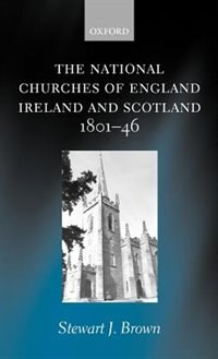 Book The National Churches of England, Ireland, and Scotland 1801-46 by Stewart J. Brown