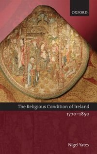 Book The Religious Condition Of Ireland 1770-1850 by Nigel Yates