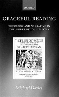 Book Graceful Reading: Theology and Narrative in the Works of John Bunyan by Michael Davies