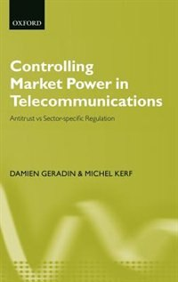 Book Controlling Market Power in Telecommunications: Antitrust vs. Sector-Specific Regulation by Damien Geradin