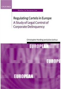 Book Regulating Cartels in Europe: A Study of Legal Control of Corporate Delinquency by Christopher Harding