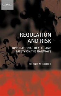Book Regulation and Risk: Occupational Health and Safety on the Railways by Bridget M. Hutter