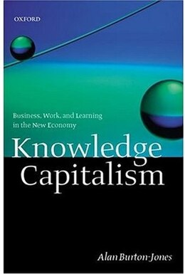Book Knowledge Capitalism: Business, Work, and Learning in the New Economy by Alan Burton-Jones