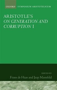 Book Aristotles On Generation and Corruption I Book 1: Symposium Aristotelicum by Frans de Haas