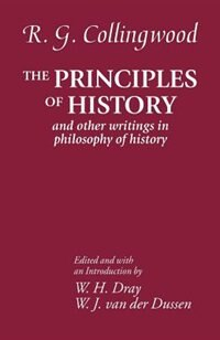 Book The Principles of History: And Other Writings in Philosophy of History by R. G. Collingwood
