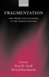 Book Fragmentation: New Production Patterns in the World Economy by Sven W. Arndt