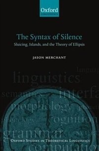 Book The Syntax of Silence: Sluicing, Islands, and the Theory of Ellipsis by Jason Merchant