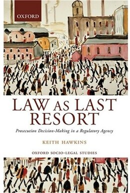 Book Law as Last Resort: Prosecution Decision-Making in a Regulatory Agency by Keith Hawkins