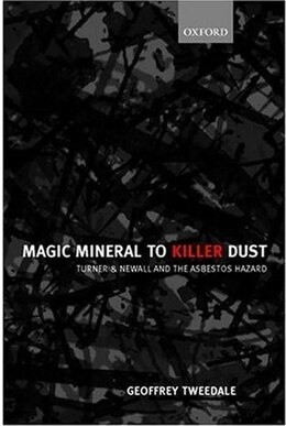 Book Magic Mineral to Killer Dust: Turner and Newall and the Asbestos Hazard by Geoffrey Tweedale