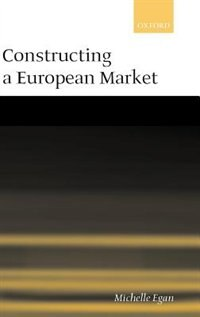 Book Constructing a European Market: Standards, Regulation, and Governance by Michelle Egan