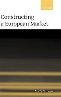 Constructing a European Market: Standards, Regulation, and Governance