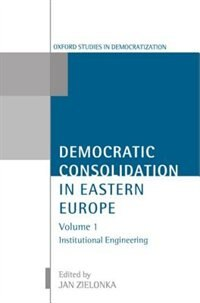Book Democratic Consolidation in Eastern Europe: Volume 1: Institutional Engineering by Jan Zielonka