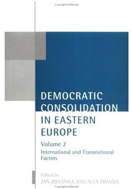 Book Democratic Consolidation in Eastern Europe: Volume 2: International and Transnational Factors by Jan Zielonka
