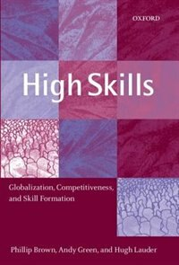 Book High Skills: Globalization, Competitiveness, and Skill Formation by Phillip Brown