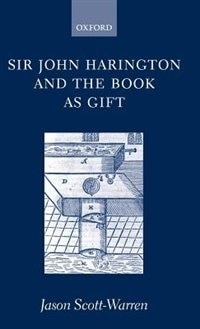 Book Sir John Harington and the Book as Gift by Jason Scott-Warren