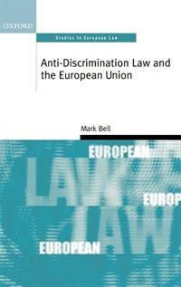 Book Anti-Discrimination Law and the European Union: Anti-discrimination Law & The by Mark Bell