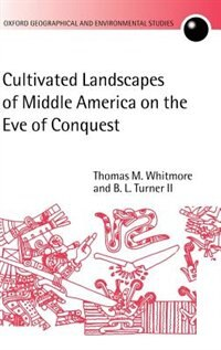 Book Cultivated Landscapes of Middle America on the Eve of Conquest by Thomas M. Whitmore