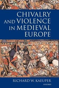 Book Chivalry and Violence in Medieval Europe by Richard Kaeuper