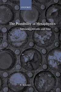 Book The Possibility of Metaphysics: Substance, Identity, and Time by E. J. Lowe