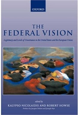 Book The Federal Vision: Legitimacy and Levels of Governance in the United States and the European Union by Kalypso Nicolaidis