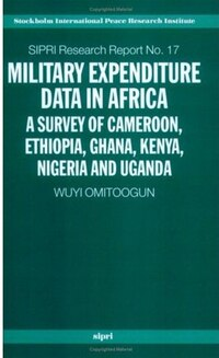 Military Expenditure Data in Africa: A Survey of Cameroon, Ethiopia, Ghana, Kenya, Nigeria and…