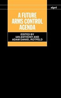 Book A Future Arms Control Agenda: Proceedings of Nobel Symposium 118, 1999 by Ian Anthony