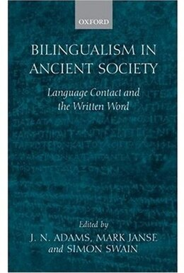 Book Bilingualism in Ancient Society: Language Contact and the Written Text by J. N. Adams
