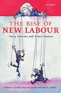 Book The Rise of New Labour: Party Policies and Voter Choices by Anthony F. Heath