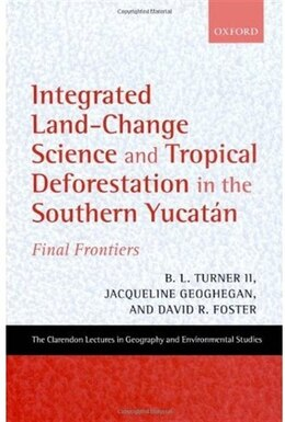 Book Integrated Land-Change Science and Tropical Deforestation in the Southern Yucatan: Final Frontiers by B. L. Turner II
