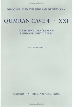 Book Discoveries in the Judaean Desert: Volume XXX. Parabiblical Texts, Part 4: Pseudo-Prophetic Texts by Devorah Dimant