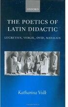 The Poetics of Latin Didactic: Lucretius, Vergil, Ovid, Manilius