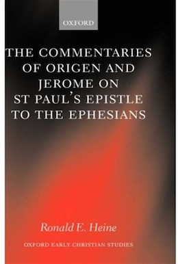 Book The Commentaries of Origen and Jerome on St. Pauls Epistle to the Ephesians by Ronald E. Heine