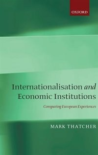 Book Internationalisation and Economic Institutions: Comparing the European Experience by Mark Thatcher