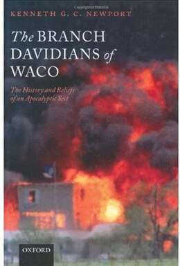 Book The Branch Davidians of Waco: The History and Beliefs of an Apocalyptic Sect by Kenneth G. C. Newport
