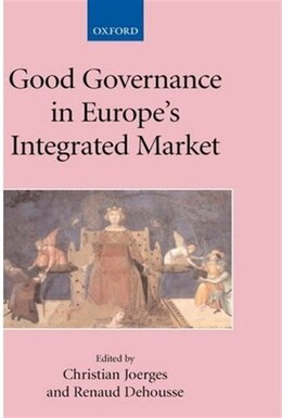Book Good Governance in Europes Integrated Market by Christian Joerges