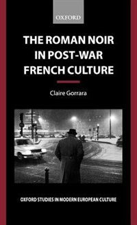 Book The Roman Noir in Post-War French Culture: Dark Fictions by Claire Gorrara