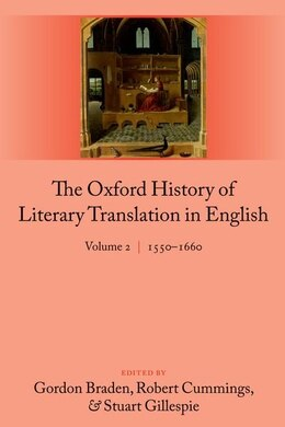 Book The Oxford History of Literary Translation in English: Volume 2: 1550-1660 by Gordon Braden