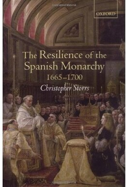 Book The Resilience Of The Spanish Monarchy 1665-1700 by Christopher Storrs