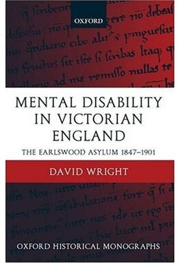 Book Mental Disability in Victorian England: The Earlswood Asylum 1847-1901 by David Wright