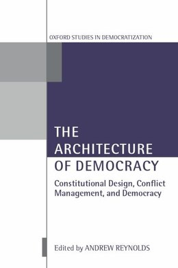 Book The Architecture of Democracy: Constitutional Design, Conflict Management, and Democracy by Andrew Reynolds
